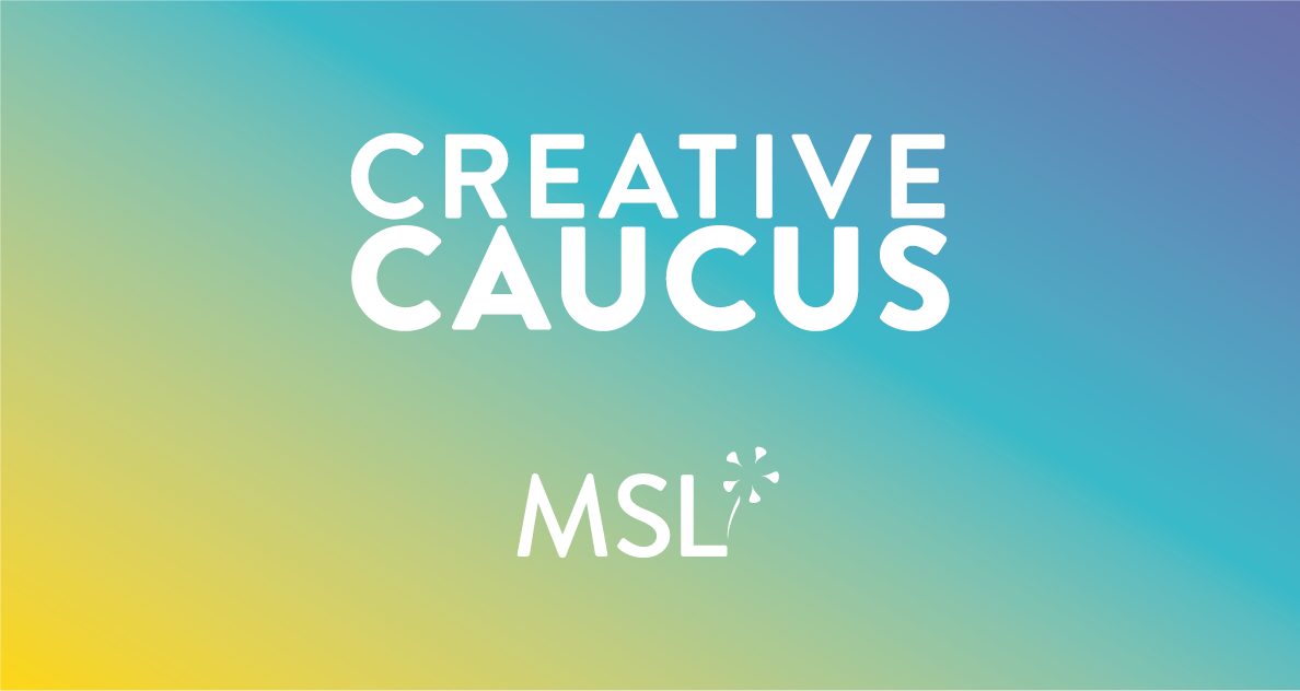 MSL Creative Caucuses
